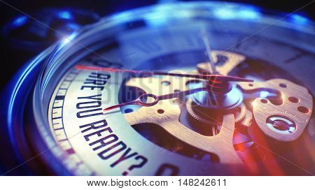Pocket Watch Face with Are You Ready Wording on it. Business Concept with Film Effect. Close View of Watch Mechanism. Business Concept. Vintage Effect. 3D.