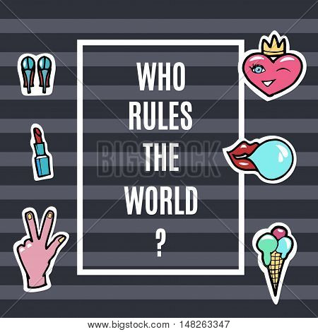 Fashion Patches Set.Who Rules the world. Modern Pop Art Stickers. Lips HandHeart. Vector Illustration.