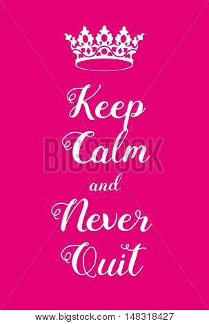 Keep Calm And Never Quit Poster
