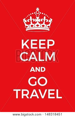 Keep Calm And Go Travel Poster