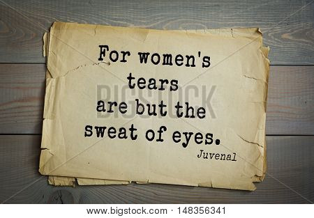 TOP-20. Aphorism by Juvenal - Roman satirical poet.  For women's tears are but the sweat of eyes.a