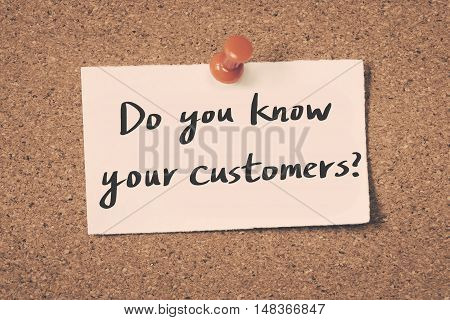 Do you know your customers? Note pin on the bulletin board.