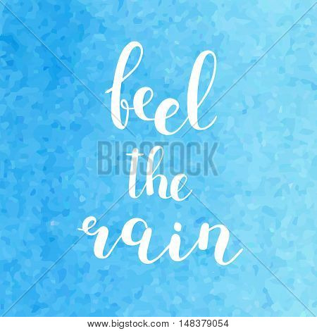 Feel the rain. Brush hand lettering. Inspiring quote. Motivating modern calligraphy. Can be used for photo overlays, posters, holiday clothes, cards and more.