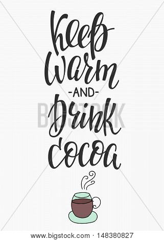 Quote cocoa cup typography. Calligraphy style sign. Winter Hot Drink Shop promotion motivation. Graphic design lifestyle lettering. Sketch hot drink mug inspiration vector. Keep warm and drink cocoa