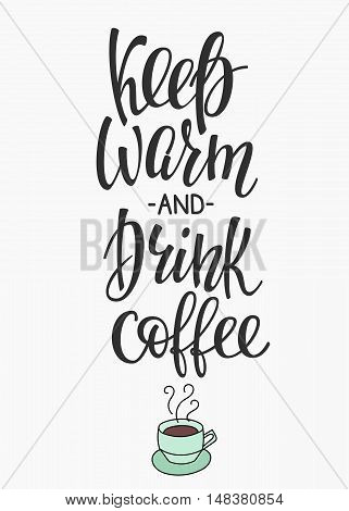 Quote coffee cup typography. Calligraphy style sign. Winter Hot Drink Shop promotion motivation. Graphic design lifestyle lettering. Sketch hot drink mug inspiration vector. Keep warm and drink coffee