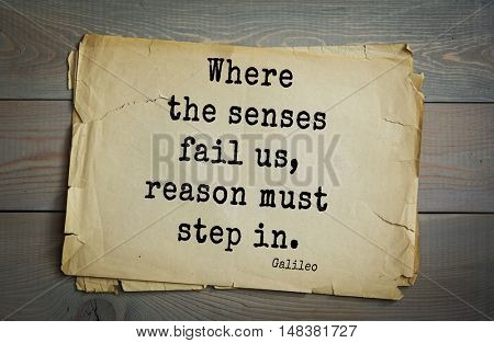 TOP-20. Aphorism by Galileo Galilei (1564 Pisa - 1642) - Italian physicist, engineer, astronomer, philosopher and mathematician. Where the senses fail us, reason must step in.