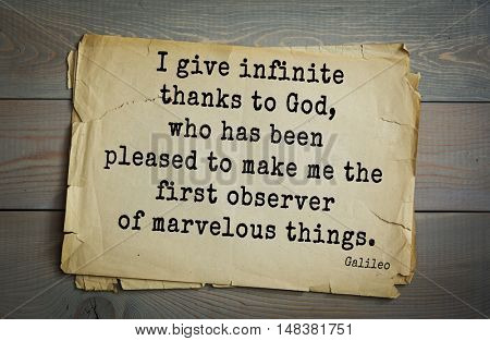 TOP-20. Aphorism by Galileo Galilei - Italian physicist, engineer, astronomer, philosopher. I give infinite thanks to God, who has been pleased to make me the first observer of marvelous things.