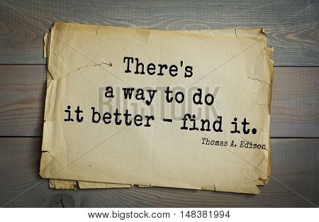 TOP-40. Aphorism by Thomas Edison (1847-1931) - American inventor and businessman. There's a way to do it better - find it.