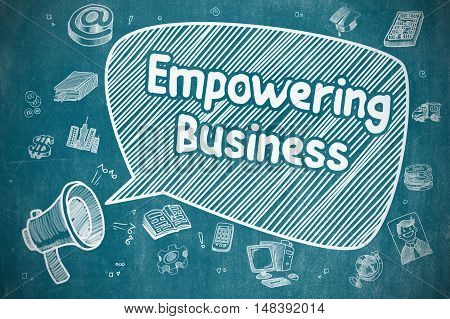 Business Concept. Loudspeaker with Inscription Empowering Business. Hand Drawn Illustration on Blue Chalkboard.