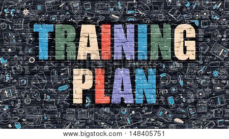 Training Plan. Multicolor Inscription on Dark Brick Wall with Doodle Icons. Training Plan Concept in Modern Style. Doodle Design Icons. Training Plan on Dark Brickwall Background.