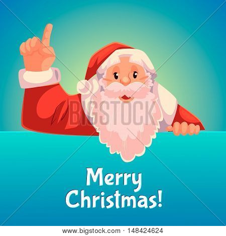 Cartoon style Santa Claus pointing up, Christmas vector greeting card, blue background, text at the top. Half length portrait of Santa pointing up, Christmas greeting card template