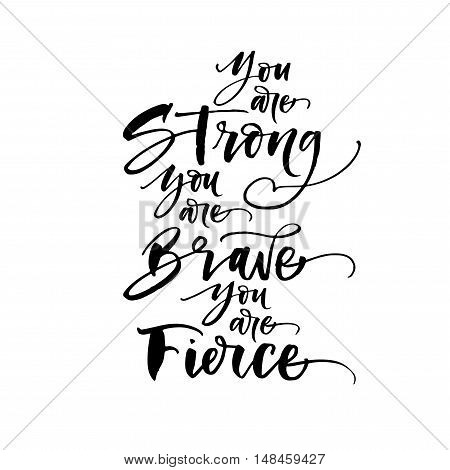 You are strong you are brave you are fierce postcard. Hand drawn lettering background. Ink illustration. Modern brush calligraphy. Isolated on white background.