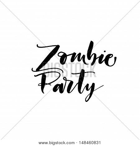 Zombie party card. Hand drawn lettering for Halloween day. Ink illustration. Modern brush calligraphy. Isolated on white background.