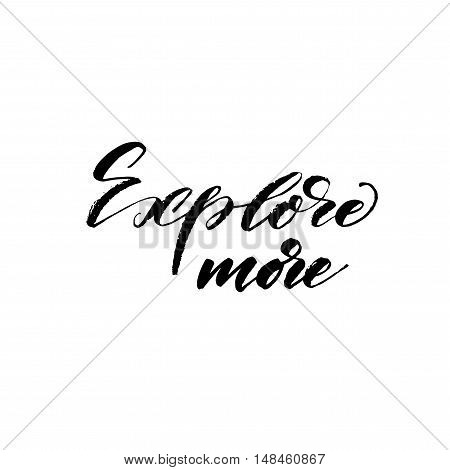 Explore more phrase. Hand drawn motivational background. Ink illustration. Modern brush calligraphy. Isolated on white background.