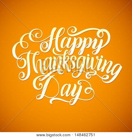 Happy Thanksgiving Day. Calligraphy Greeting Card. Vector happy thanksgiving card.