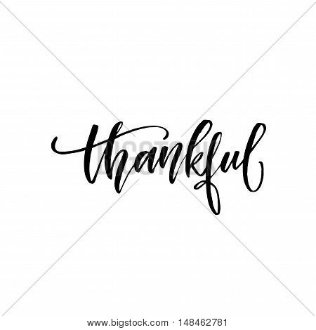 Thankful hand drawn phrase. Lettering element for Thanksgiving day. Ink illustration. Modern brush calligraphy. Isolated on white background.