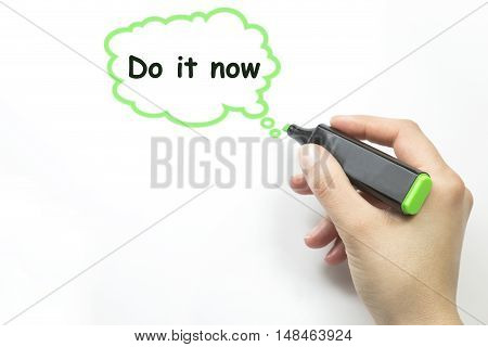 Hand writing do it now with marker, talk bubble on transparent wipe board