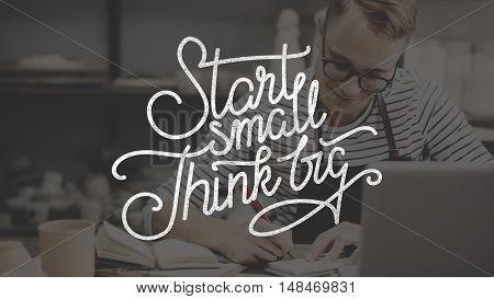 Start Small Think Big Ideas Creativity Aspirations Concept