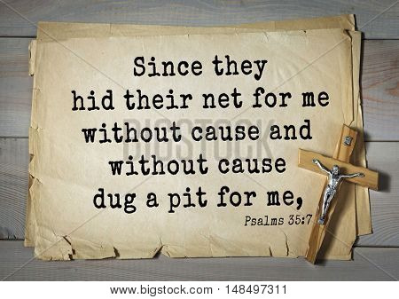 TOP-1000.  Bible verses from Psalms. Since they hid their net for me without cause and without cause dug a pit for me,