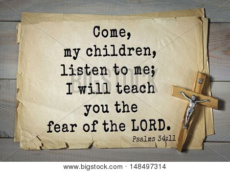 TOP-1000.  Bible verses from Psalms. Come, my children, listen to me; I will teach you the fear of the LORD.
