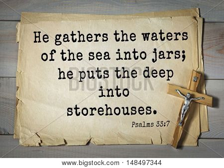 TOP-1000.  Bible verses from Psalms. He gathers the waters of the sea into jars; he puts the deep into storehouses.