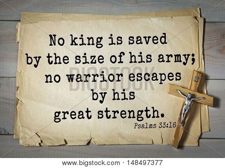 TOP-1000.  Bible verses from Psalms. No king is saved by the size of his army; no warrior escapes by his great strength.