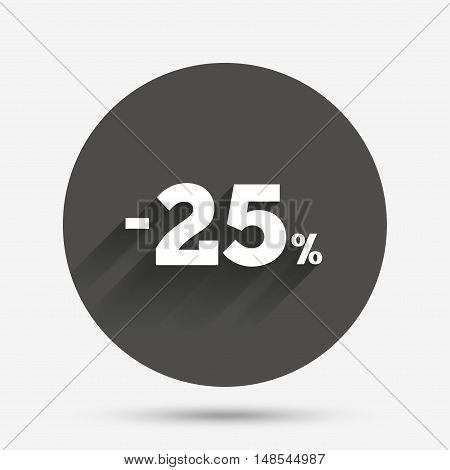 25 percent discount sign icon. Sale symbol. Special offer label. Circle flat button with shadow. Vector