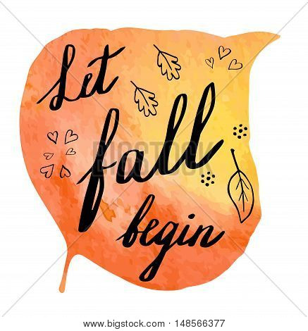 Hand written phrase Let Fall Begin on abstract hand painted watercolor texture in leaf. Colorful autumn foliage banner template with hand lettering isolated on white background. Vector illustration.