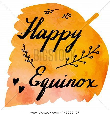 Hand written phrase Happy Equinox on abstract hand painted watercolor texture in leaf. Colorful autumn foliage banner template with hand lettering isolated on white background. Vector illustration.