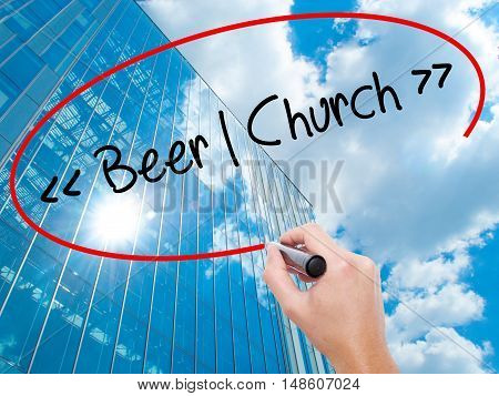 Man Hand Writing Beer - Church With Black Marker On Visual Screen.
