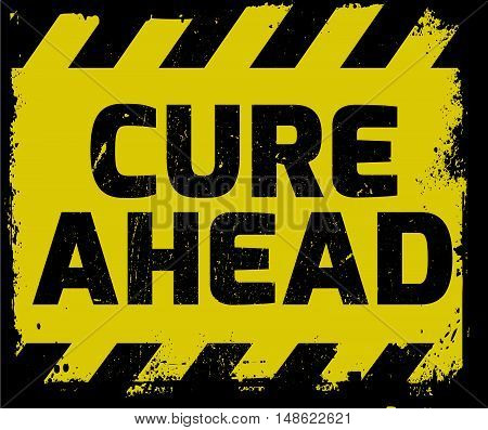 Cure Ahead Sign