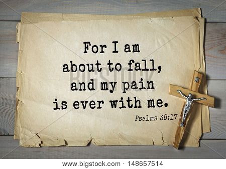 TOP-1000.  Bible verses from Psalms. For I am about to fall, and my pain is ever with me.
