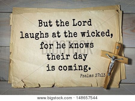 TOP-1000.  Bible verses from Psalms. But the Lord laughs at the wicked, for he knows their day is coming.