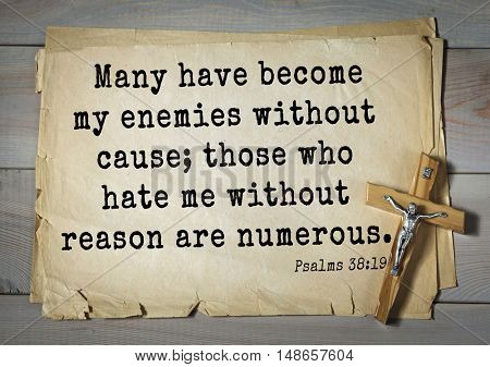TOP-1000.  Bible verses from Psalms. Many have become my enemies without cause; those who hate me without reason are numerous.