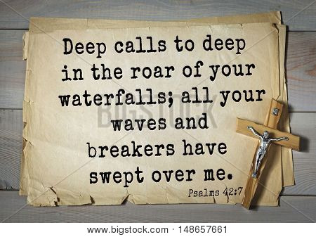 TOP-1000.  Bible verses from Psalms.Deep calls to deep in the roar of your waterfalls; all your waves and breakers have swept over me.