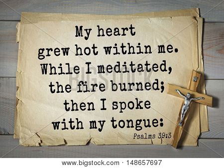 TOP-1000.  Bible verses from Psalms.My heart grew hot within me. While I meditated, the fire burned; then I spoke with my tongue: