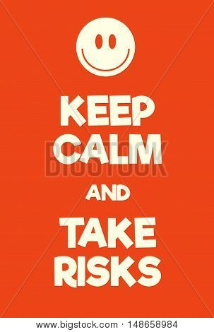 Keep Calm And Take Risks Poster