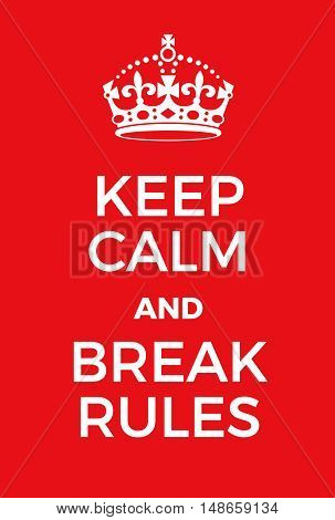 Keep Calm And Break Rules Poster