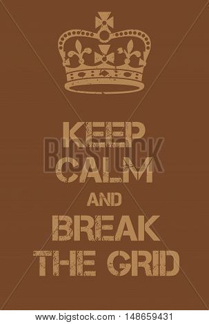Keep Calm And Break The Grid Poster
