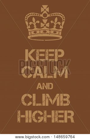 Keep Calm And Climb Higher Poster