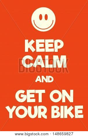 Keep Calm And Get On Your Bike Poster
