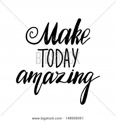 Vector hand drawn poster - Make today amazing. Hand lettering greeting card, great print for t-shirts