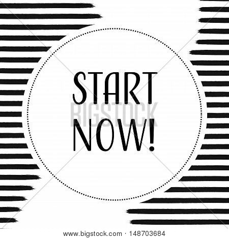 Start now motivational message on black stripes background