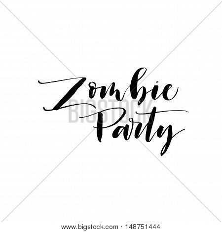 Zombie party postcard. Hand drawn lettering for Halloween day. Ink illustration. Modern brush calligraphy. Isolated on white background.