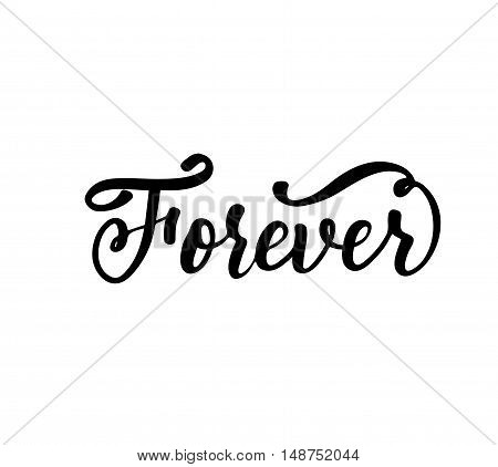 Forever phrase or card. Hand drawn lettering element. Ink illustration. Modern brush calligraphy. Isolated on white background.