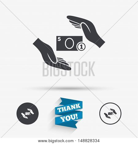 Protection paper money sign icon. Hands protect cash symbol. Money or savings insurance. Flat icons. Buttons with icons. Thank you ribbon. Vector