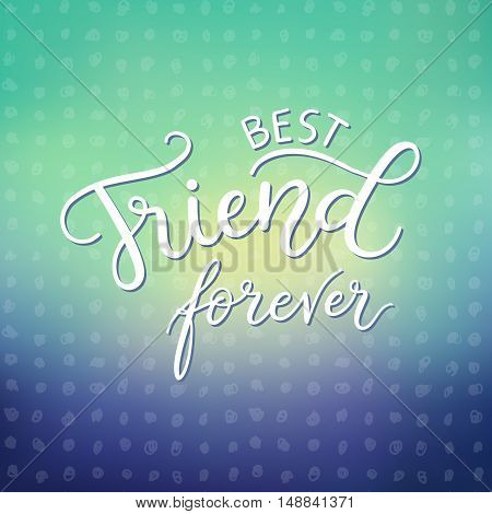 Best friends forever. Fashion print design, modern typographic poster, greeting card template, vector illustration with handwritten inspirational quote about friendship.