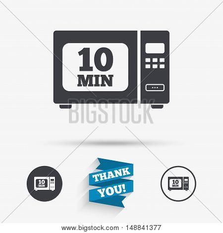 Cook in microwave oven sign icon. Heat 10 minutes. Kitchen electric stove symbol. Flat icons. Buttons with icons. Thank you ribbon. Vector