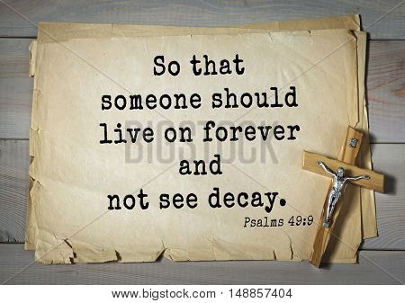 TOP-1000.  Bible verses from Psalms.So that someone should live on forever and not see decay.