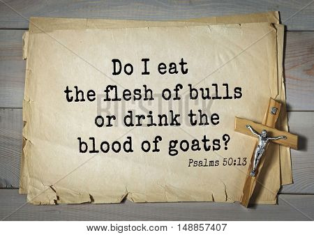 TOP-1000.  Bible verses from Psalms.Do I eat the flesh of bulls or drink the blood of goats?